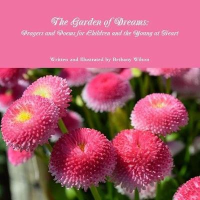 """The Garden of Dreams: Prayers and Poems for Children and the Young at Heart"" (Paperback): Bethany Wilson"