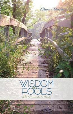 Wisdom for Fools (Paperback): Shane Johnson