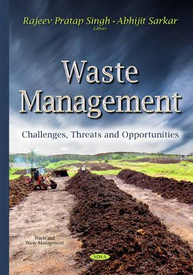 Waste Management - Challenges, Threats & Opportunities (Hardcover): Rajeev Pratap Singh, Abhijit Sarkar