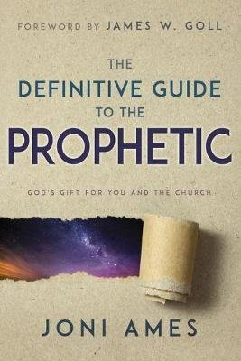 Definitive Guide to the Prophetic - God's Gift for You and the Church (Paperback): Joni Ames