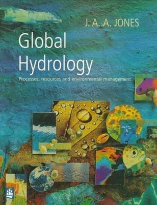 Global Hydrology: Processes, Resources and Environmental Management (Electronic book text): J.A. Jones