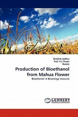 Production of Bioethanol from Mahua Flower (Paperback): Shailesh Jadhav, Prof K. L. Tiwari, Renjini