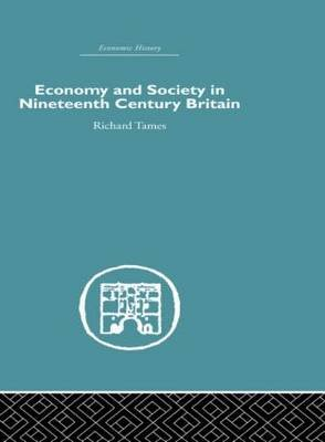 Economy and Society in 19th Century Britain (Hardcover, illustrated edition): Richard Tames