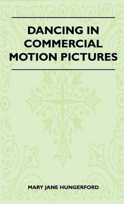 Dancing In Commercial Motion Pictures (Hardcover): Mary Jane Hungerford