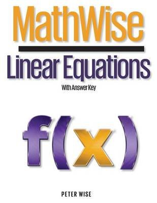 Mathwise Linear Equations - With Answer Key (Paperback): Peter Wise
