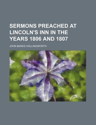 Sermons Preached at Lincoln's Inn in the Years 1806 and 1807 (Paperback): John Banks Hollingworth