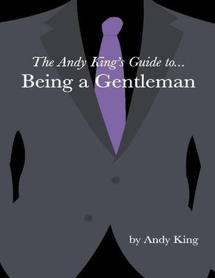 The Andy King's Guide to... Being a Gentleman (Electronic book text): Andy King