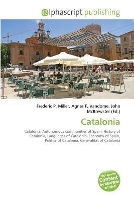 Catalonia (Paperback): Frederic P. Miller, Vandome Agnes F., McBrewster John
