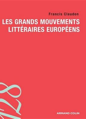 Les Grands Mouvements Litteraires Europeens (French, Electronic book text): Francis Claudon