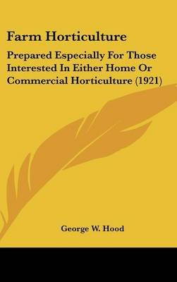 Farm Horticulture - Prepared Especially for Those Interested in Either Home or Commercial Horticulture (1921) (Hardcover):...