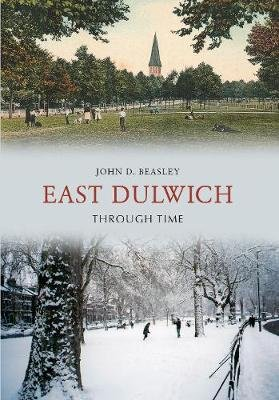 East Dulwich Through Time (Paperback): John D Beasley