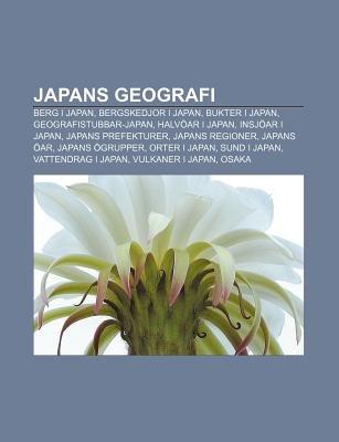 Japans Geografi - Berg I Japan, Bergskedjor I Japan, Bukter I Japan, Geografistubbar-Japan, Halvoar I Japan, Insjoar I Japan,...