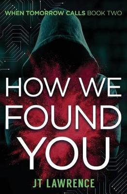 How We Found You - When Tomorrow Calls: Book 2 (Paperback): J.T. Lawrence