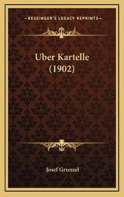 Uber Kartelle (1902) (German, Hardcover): Josef Grunzel