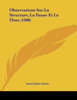 Observations Sur La Structure, La Faune Et La Flore (1908) (French, Paperback): Leon Gaston Seurat