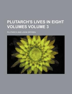 Plutarch's Lives in Eight Volumes Volume 3 (Paperback): Plutarch