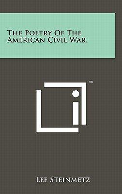 The Poetry of the American Civil War (Hardcover): Lee Steinmetz