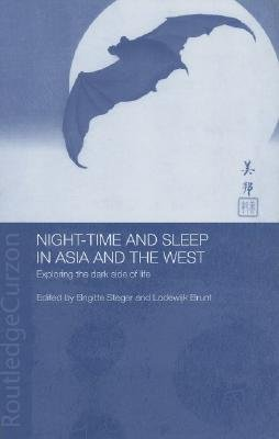 Night-time and Sleep in Asia and the West - Exploring the Dark Side of Life (Hardcover): Lodewijk Brunt, Brigitte Steger