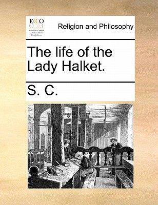 The Life of the Lady Halket. (Paperback): Sc