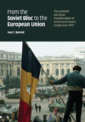 From the Soviet Bloc to the European Union - The Economic and Social Transformation of Central and Eastern Europe since 1973...