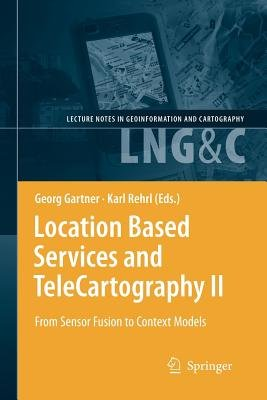 Location Based Services and TeleCartography II - From Sensor Fusion to Context Models (Paperback, Softcover reprint of...