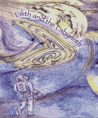 Lilith and the Labyrinth - A Journey into the Unknown: Cecelia Wolf