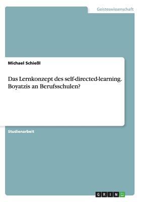 Das Lernkonzept Des Self-Directed-Learning. Boyatzis an Berufsschulen? (German, Paperback): Michael Schiessl