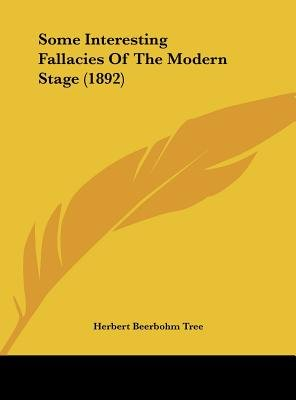 Some Interesting Fallacies of the Modern Stage (1892) (Hardcover): Herbert Beerbohm Tree