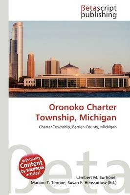 Oronoko Charter Township, Michigan (Paperback): Lambert M. Surhone, Mariam T. Tennoe, Susan F. Henssonow