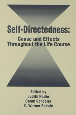 Self Directedness - Cause and Effects Throughout the Life Course (Paperback): Judith Rodin, Carmi Schooler, K. Warner Schaie