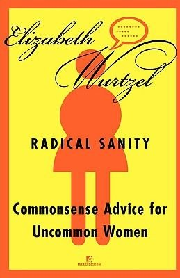 Radical Sanity - Commonsense Advice for Uncommon Women (Paperback, 1st ed): Elizabeth Wurtzel