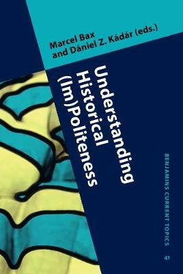 Understanding Historical (Im)Politeness - Relational linguistic practice over time and across cultures (Hardcover): Marcel Bax,...