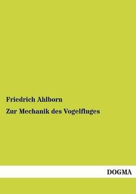Zur Mechanik Des Vogelfluges (German, Paperback): Friedrich Ahlborn