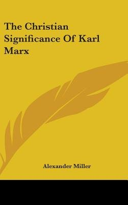 The Christian Significance of Karl Marx (Hardcover): Alexander Miller