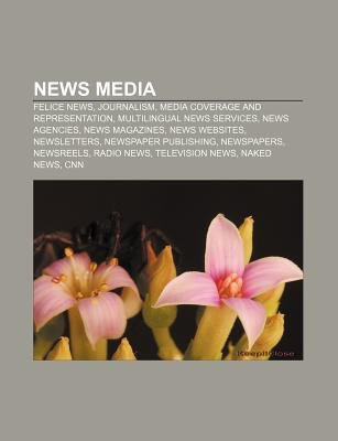 News Media - Felice News, Journalism, Media Coverage and Representation, Multilingual News Services, News Agencies, News...