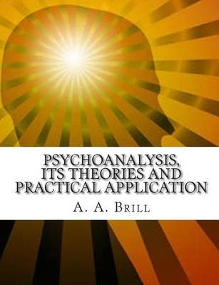 Psychoanalysis Its Theories and Practical Application (Paperback): A.A. Brill