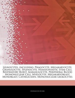 Articles on Leukocytes, Including - Phagocyte, Megakaryocyte, Granulocyte, Splenocyte, Hematopoietic Stem Cell, Respiratory...