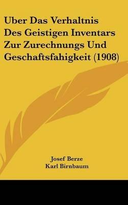 Uber Das Verhaltnis Des Geistigen Inventars Zur Zurechnungs Und Geschaftsfahigkeit (1908) (English, German, Hardcover): Josef...