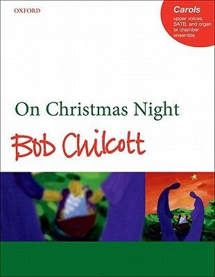 On Christmas Night (Sheet music, Vocal score): Bob Chilcott