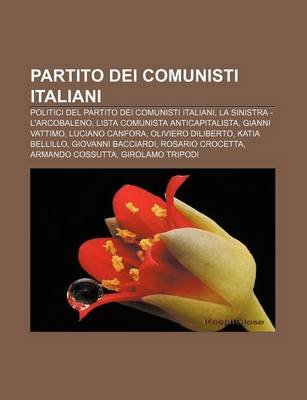 Partito Dei Comunisti Italiani - Politici del Partito Dei Comunisti Italiani, La Sinistra - L'Arcobaleno, Lista Comunista...