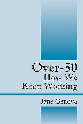Over-50 - How We Keep Working (Paperback): Jane Genova