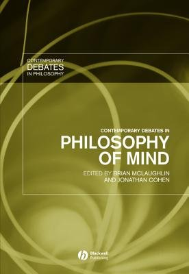 Contemporary Debates in Philosophy of Mind (Hardcover, New): Brian P. McLaughlin, Jonathan Cohen
