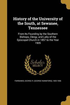 History of the University of the South, at Sewanee, Tennessee (Paperback): George R. (George Rainsford) Fairbanks