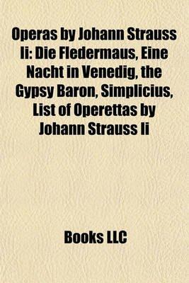Operas by Johann Strauss II - Die Fledermaus, Eine Nacht in Venedig, the Gypsy Baron, Simplicius, List of Operettas by Johann...