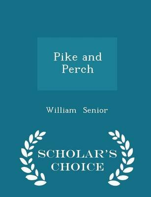 Pike and Perch - Scholar's Choice Edition (Paperback): William Senior