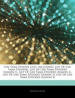Articles on Gin Tama Episode Lists, Including - List of Gin Tama Episodes, List of Gin Tama Episodes (Season 1), List of Gin...