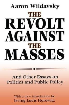 The Revolt Against the Masses - And Other Essays on Politics and Public Policy (Paperback, New edition): Aaron Wildavsky