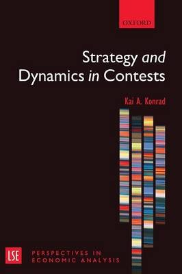 Strategy and Dynamics in Contests (Paperback, New): Kai A. Konrad