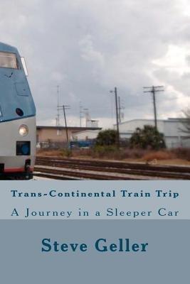 Trans-Continental Train Trip (Paperback): MR Steve Geller