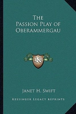 The Passion Play of Oberammergau (Paperback): Janet H. Swift